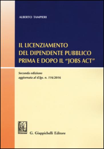 Il licenziamento del dipendente pubblico prima e dopo il «Jobs Act» - Alberto Tampieri |