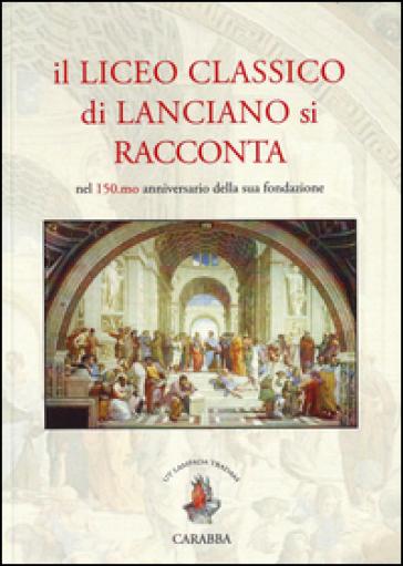 Il liceo classico di Lanciano si racconta. Nel 150.mo anniversario della sua fondazione