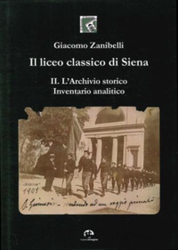 Il liceo classico di Siena. 2.L'archivio storico. Inventario analitico - Giacomo Zanibelli | Rochesterscifianimecon.com