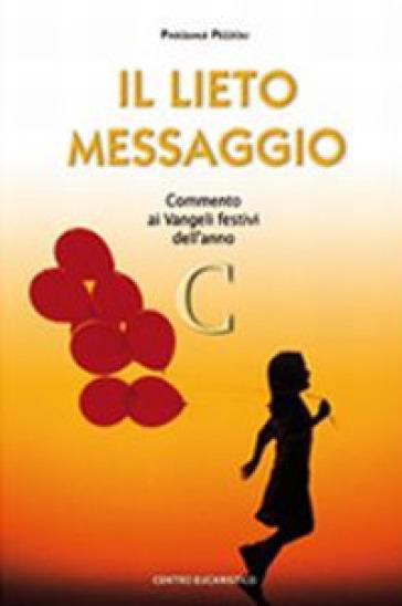 Il lieto messaggio. Commento ai vangeli festivi dell'anno C - Pasquale Pezzoli |