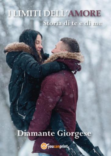 I limiti dell'amore. Storia di te e di me - Diamante Giorgese | Rochesterscifianimecon.com