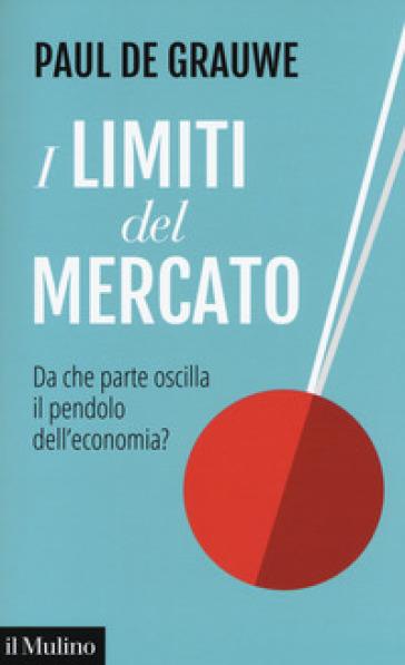 I limiti del mercato. Da che parte oscilla il pendolo dell'economia?
