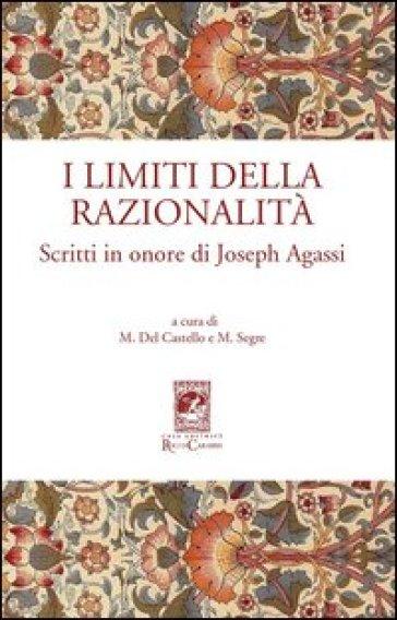 I limiti della razionalità. Scritti in onore di Joseph Agassi - M. Del Castello |