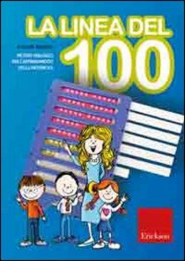 La linea del 100. Metodo analogico per l'apprendimento della matematica. Con strumento - Camillo Bortolato | Ericsfund.org