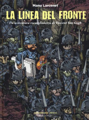 La linea del fronte. Un'avventura rocambolesca di Vincent Van Gogh - Manu Larcenet | Rochesterscifianimecon.com