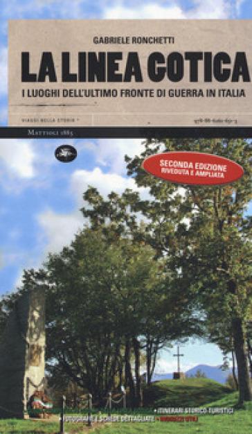 La linea gotica. I luoghi dell'ultimo fronte di guerra in Italia. Ediz. ampliata - Gabriele Ronchetti pdf epub