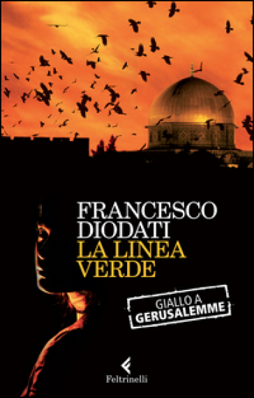 La linea verde. Giallo a Gerusalemme - Francesco Diodati |