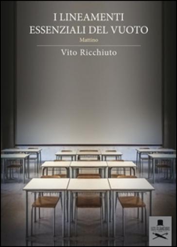 I lineamenti essenziali del vuoto. Mattino - Vito Ricchiuto  