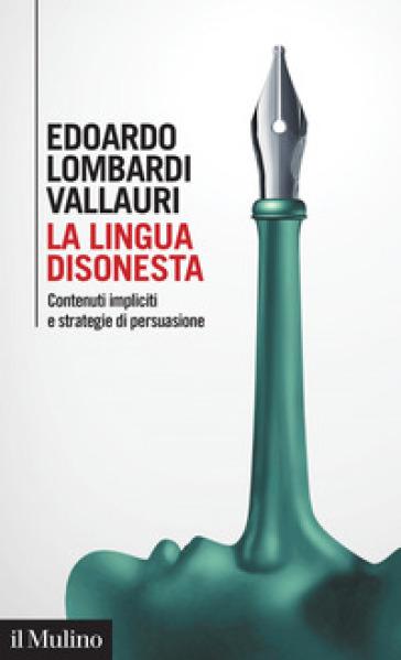 La lingua disonesta. Contenuti impliciti e strategie di persuasione - Edoardo Lombardi Vallauri  