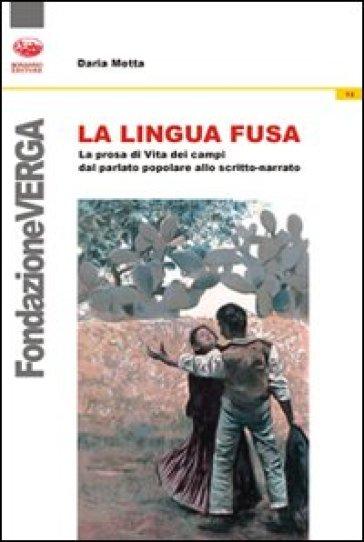 La lingua fusa. La prosa di Vita dei campi dal parlato popolare allo scritto-narrato - Daria Motta |