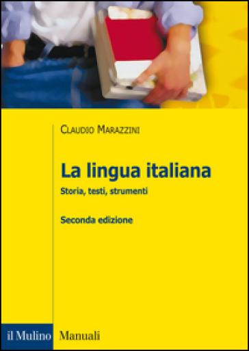 La lingua italiana. Storia, testi, strumenti - Claudio Marazzini pdf epub