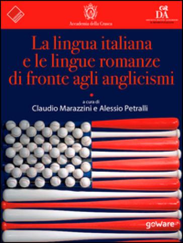La lingua italiana e le lingue romanze di fronte agli anglicismi - C. Marazzini |
