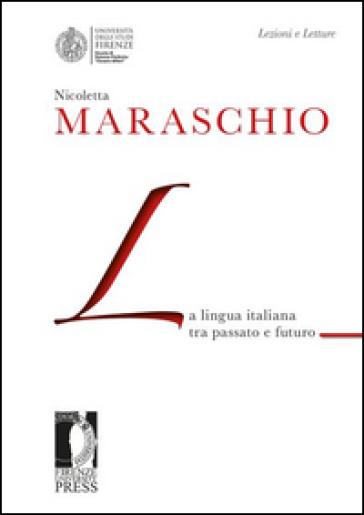 La lingua italiana tra passato e futuro - Nicoletta Maraschio |