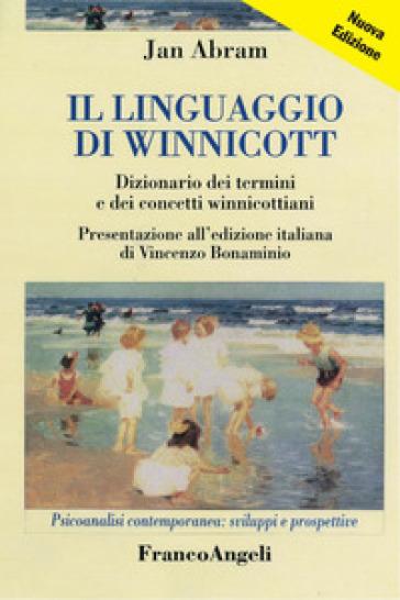 Il linguaggio di Winnicott. Dizionario dei termini e dei concetti winnicottiani - Jan Abram |