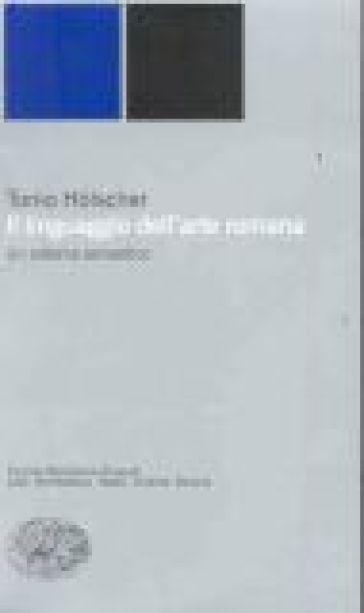 Il linguaggio dell'arte romana. Un sistema semantico - Tonio Holscher | Rochesterscifianimecon.com