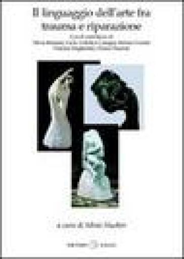 Il linguaggio dell'arte fra trauma e riparazione - S. Huober |