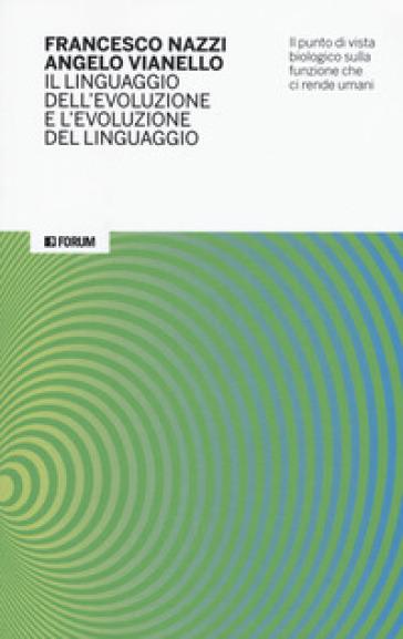 Il linguaggio dell'evoluzione e l'evoluzione del linguaggio. Il punto di vista biologico sulla funzione che ci rende umani - Francesco Nazzi |