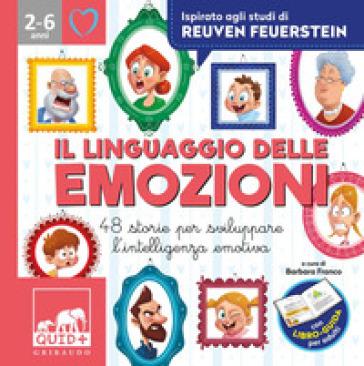 Il linguaggio delle emozioni. 48 storie per sviluppare l'intelligenza emotiva. Ediz. a colori - B. Franco | Thecosgala.com