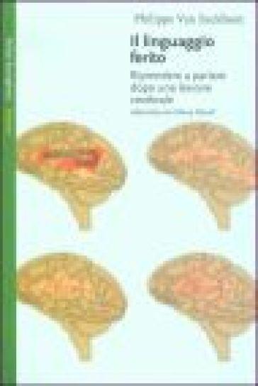 Il linguaggio ferito. Riprendere a parlare dopo una lesione cerebrale - Philippe Van Eeckhout  