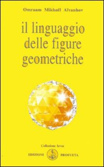 Il linguaggio delle figure geometriche - Omraam Mikhael Aivanhov pdf epub