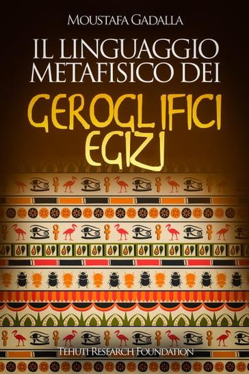 Il linguaggio metafisico dei geroglifici egizi moustafa gadalla