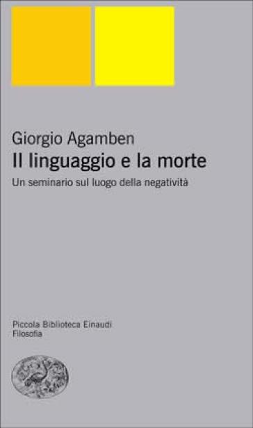 Il linguaggio e la morte. Un seminario sul luogo della negatività - Giorgio Agamben | Rochesterscifianimecon.com