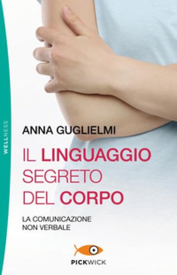 Il linguaggio segreto del corpo. La comunicazione non verbale - Anna Guglielmi | Thecosgala.com