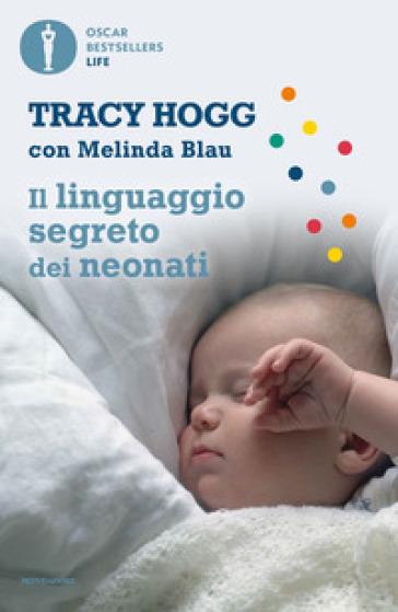 Il linguaggio segreto dei neonati - Tracy Hogg |