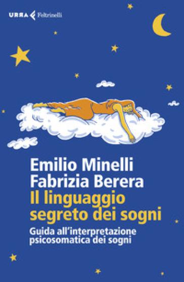 Il linguaggio segreto dei sogni. Guida all'interpretazione psicosomatica dei sogni - Emilio Minelli   Thecosgala.com