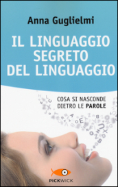 Il linguaggio segreto del linguaggio. Cosa si nasconde dietro le parole