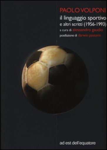 Il linguaggio sportivo e altri scritti (1956-1993) - Paolo Volponi  