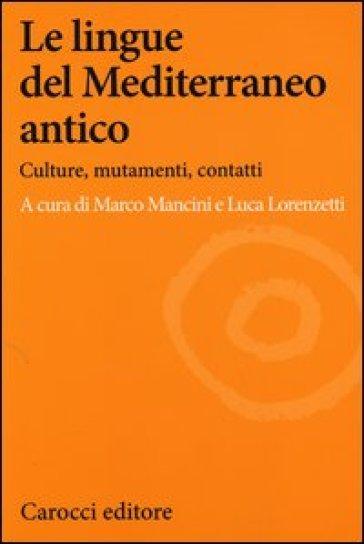 Le lingue del Mediterraneo antico. Culture, mutamenti, contatti - L. Lorenzetti |