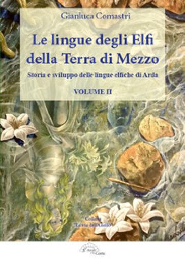 Le lingue degli elfi della Terra di Mezzo. 2: Storia e sviluppo delle lingue elfiche di Arda - Comastri Gianluca |