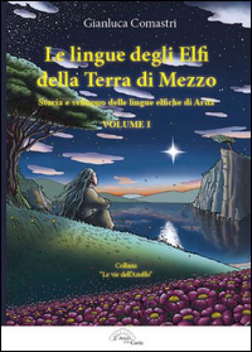 Le lingue degli elfi delle Terre di Mezzo. 1: storia e sviluppo delle lingue elfiche di Arda - Comastri Gianluca pdf epub