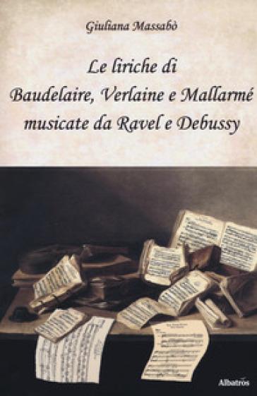Le liriche di Baudelaire, Verlaine e Mallarmé musicate da Ravel e Debussy - Giuliana Massabò | Rochesterscifianimecon.com