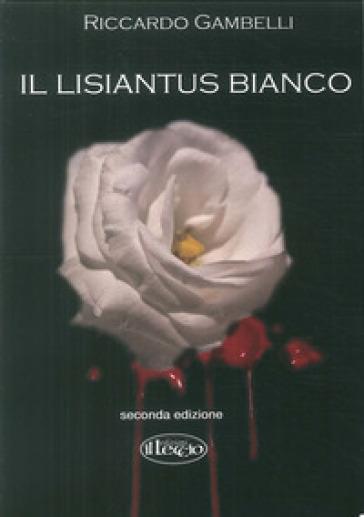 Il lisiantus bianco. Alla vita, unica e preziosa - Riccardo Gambelli  