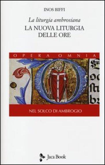 La liturgia ambrosiana. La nuova liturgia delle ore. Nel solco di Ambrogio. 2. - Inos Biffi |