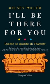 I ll be there for you. Dietro le quinte di Friends