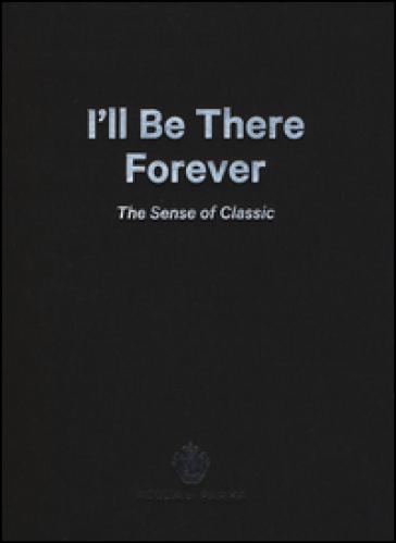 I'll be there forever. The sense of classic. Acqua di Parma. Catalogo della mostra (Milano, 15 maggio-4 giugno 2015). Ediz. italiana e inglese - C. Piccoli |