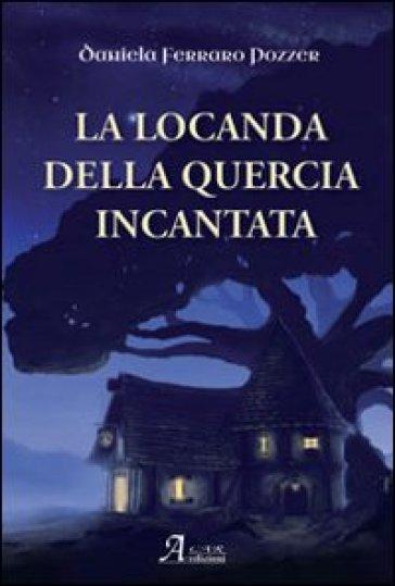La locanda della quercia incantata - Daniela Ferraro Pozzer | Rochesterscifianimecon.com