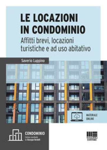 Le locazioni immobiliari e condominio. Affitti brevi, locazioni turistiche e a uso abitativo. Con aggiornamento online - Saverio Luppino |
