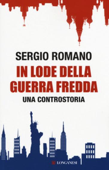 In lode della guerra fredda. Una controstoria - Sergio Romano | Rochesterscifianimecon.com