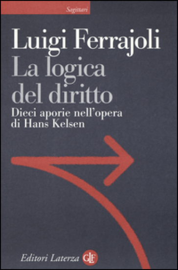 La logica del diritto. Dieci aporie nell'opera di Hans Kelsen - Luigi Ferrajoli | Thecosgala.com