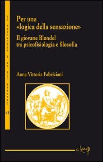 Per una «logica della sensazione». Il giovane Blondel tra psicofisiologia e filosofia - Anna V. Fabriziani | Kritjur.org