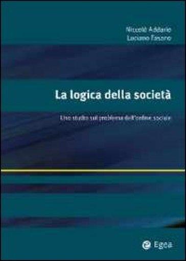 La logica della società. Uno studio sul problema dell'ordine sociale - Nicolò Addario | Jonathanterrington.com