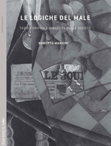 Le logiche del male. Teoria critica e rinascita della società - Roberto Mancini |
