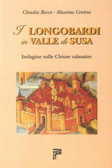 I longobardi in valle di Susa. Indagine sulle chiuse valsusine - Claudia Bocca |