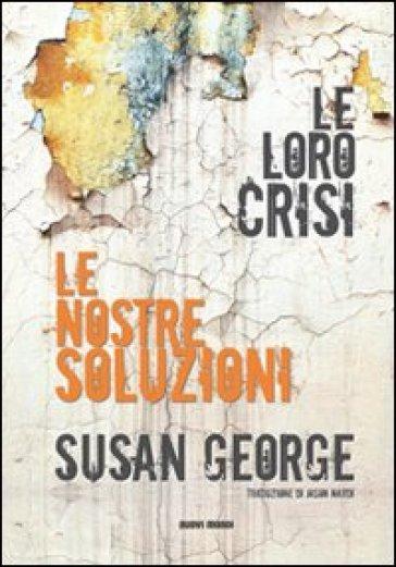 Le loro crisi, le nostre soluzioni - Susan George | Rochesterscifianimecon.com