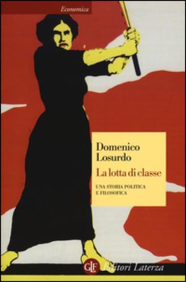 La lotta di classe. Una storia politica e filosofica - Domenico Losurdo |
