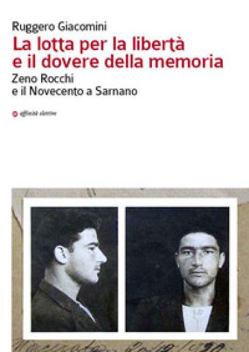 La lotta per la libertà e il dovere della memoria. Zeno Rocchi e il Novecento a Sarnano - Ruggero Giacomini |